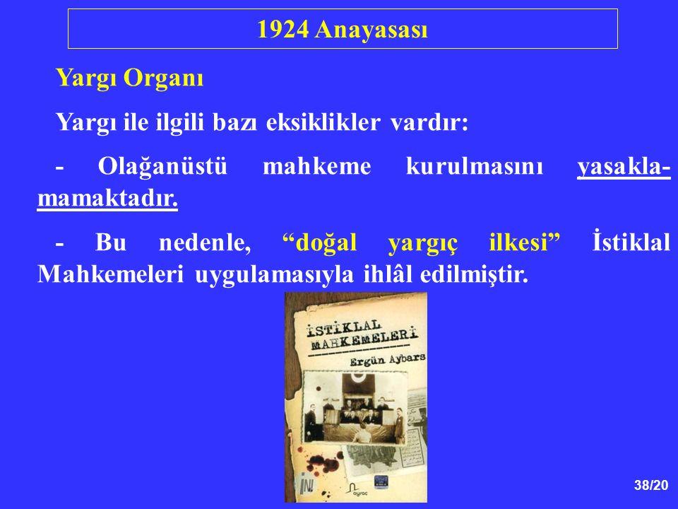 1924 Anayasası Yargı Organı. Yargı ile ilgili bazı eksiklikler vardır: - Olağanüstü mahkeme kurulmasını yasakla-mamaktadır.