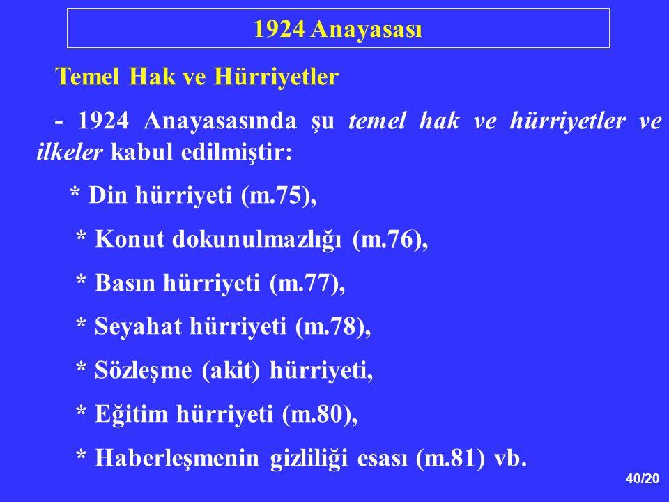 1924 Anayasası Temel Hak ve Hürriyetler. - 1924 Anayasasında şu temel hak ve hürriyetler ve ilkeler kabul edilmiştir: