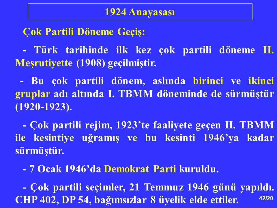 1924 Anayasası Çok Partili Döneme Geçiş: - Türk tarihinde ilk kez çok partili döneme II. Meşrutiyette (1908) geçilmiştir.