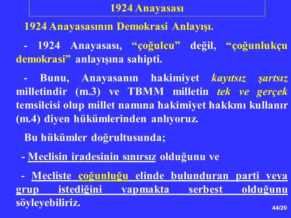 1924 Anayasası 1924 Anayasasının Demokrasi Anlayışı. - 1924 Anayasası, çoğulcu değil, çoğunlukçu demokrasi anlayışına sahipti.