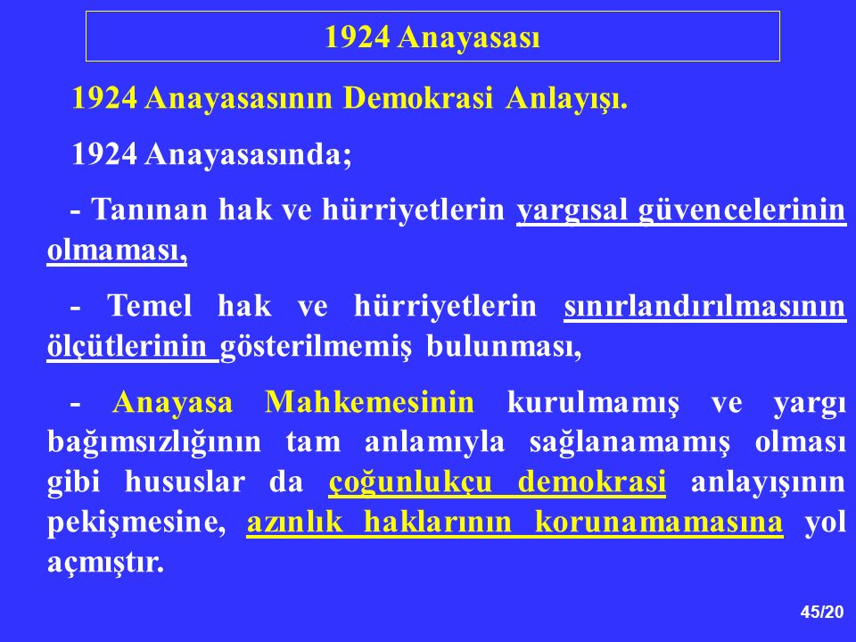 1924 Anayasası 1924 Anayasasının Demokrasi Anlayışı. 1924 Anayasasında; - Tanınan hak ve hürriyetlerin yargısal güvencelerinin olmaması,