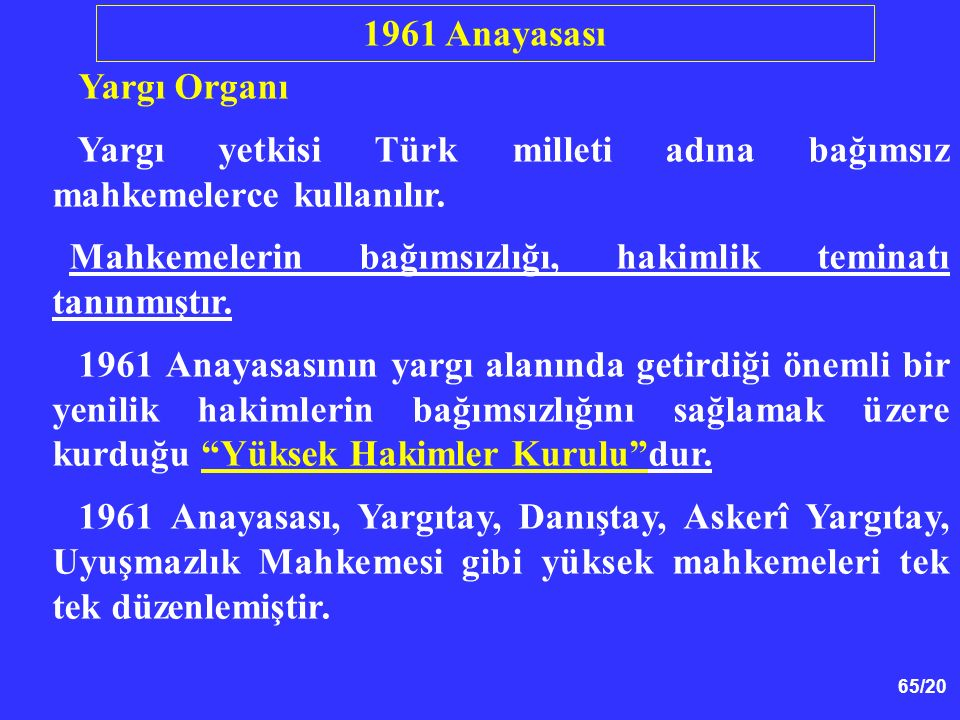 1961 Anayasası Yargı Organı. Yargı yetkisi Türk milleti adına bağımsız mahkemelerce kullanılır.
