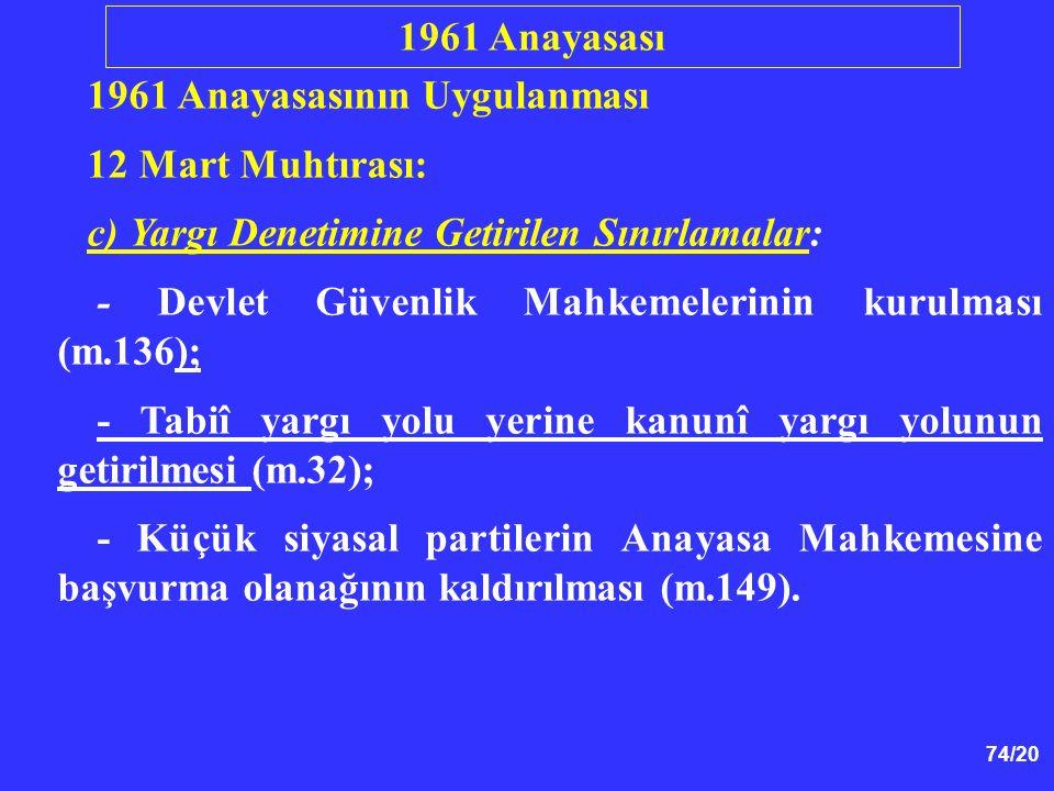 1961 Anayasası 1961 Anayasasının Uygulanması. 12 Mart Muhtırası: c) Yargı Denetimine Getirilen Sınırlamalar: