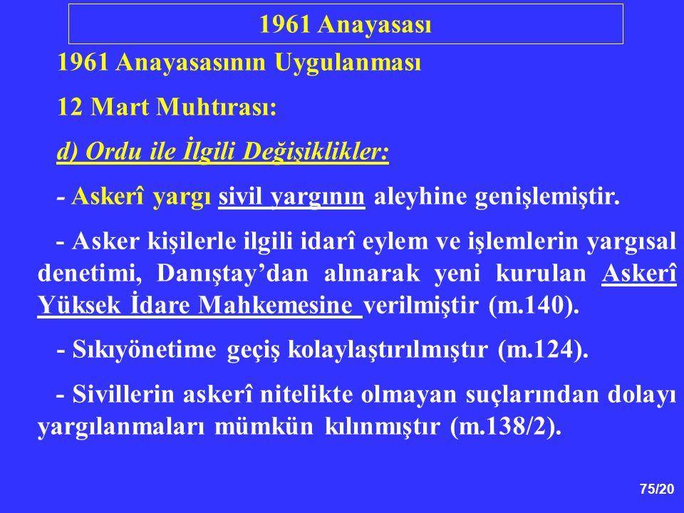 1961 Anayasası 1961 Anayasasının Uygulanması. 12 Mart Muhtırası: d) Ordu ile İlgili Değişiklikler: