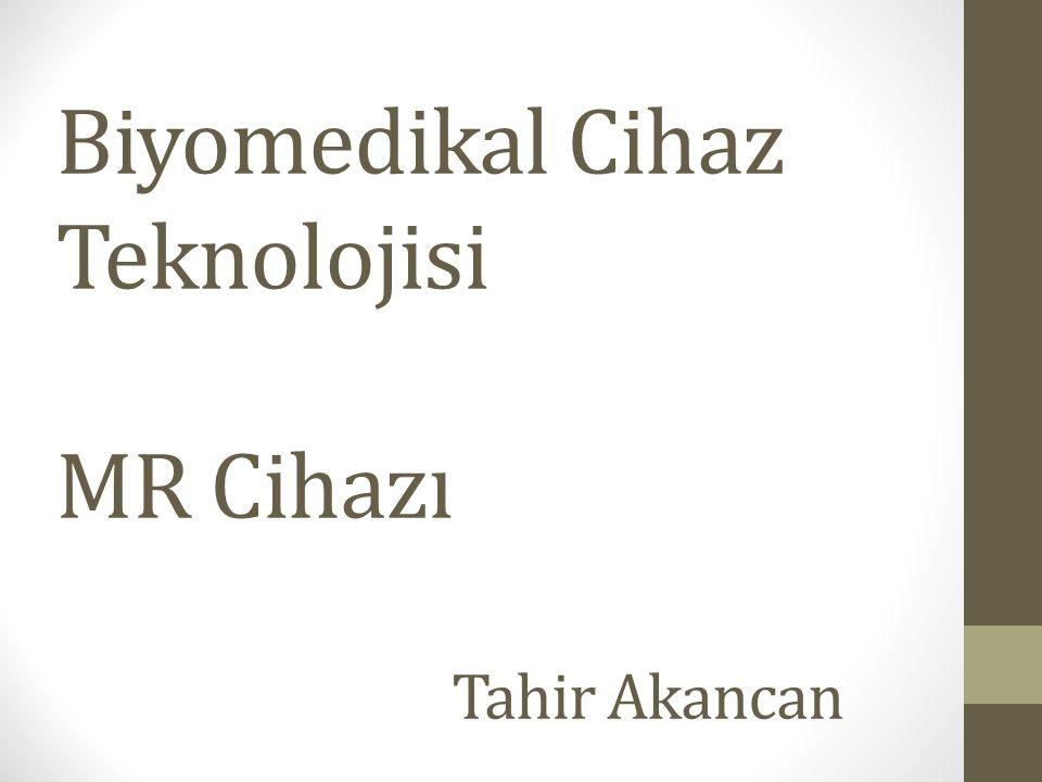 Biyomedikal Cihaz Teknolojisi MR Cihazı Tahir Akancan
