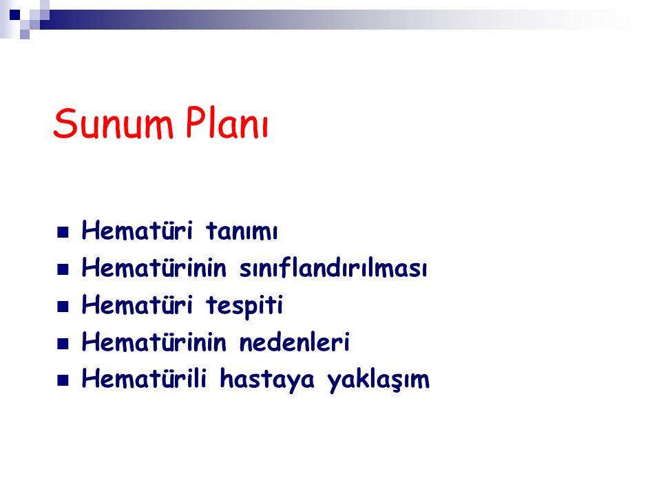 Sunum Planı Hematüri tanımı Hematürinin sınıflandırılması
