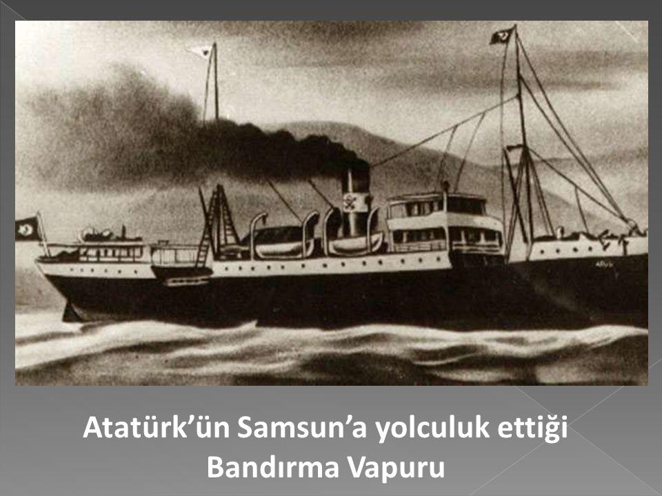 Atatürk'ün Samsun'a yolculuk ettiği Bandırma Vapuru