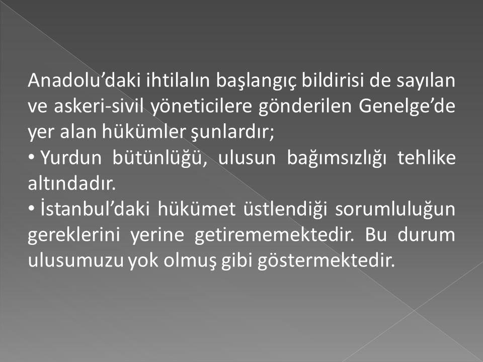Anadolu'daki ihtilalın başlangıç bildirisi de sayılan ve askeri-sivil yöneticilere gönderilen Genelge'de yer alan hükümler şunlardır;