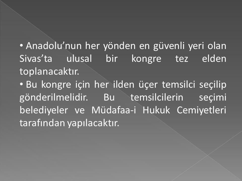 Anadolu'nun her yönden en güvenli yeri olan Sivas'ta ulusal bir kongre tez elden toplanacaktır.