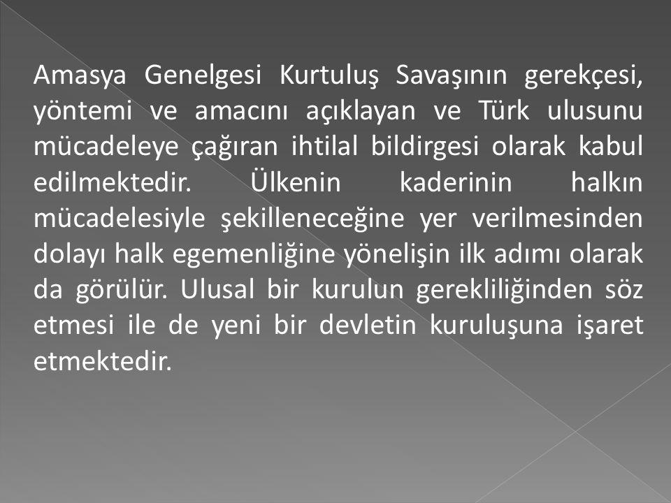Amasya Genelgesi Kurtuluş Savaşının gerekçesi, yöntemi ve amacını açıklayan ve Türk ulusunu mücadeleye çağıran ihtilal bildirgesi olarak kabul edilmektedir.