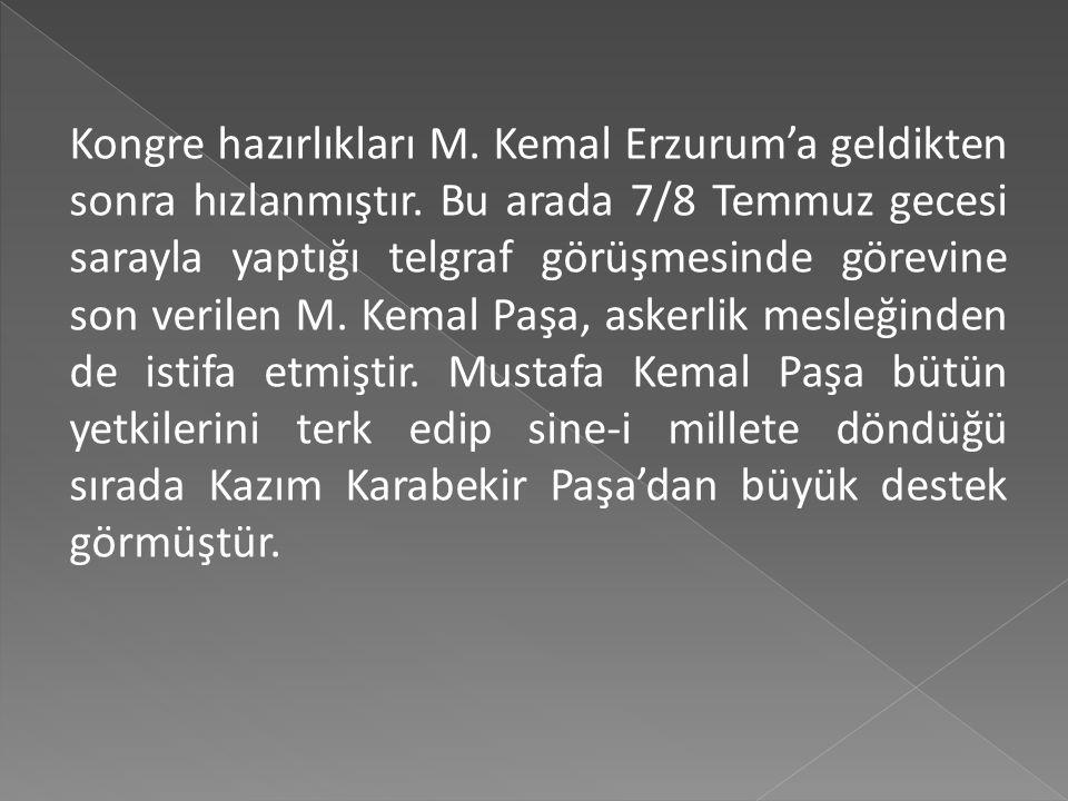 Kongre hazırlıkları M. Kemal Erzurum'a geldikten sonra hızlanmıştır
