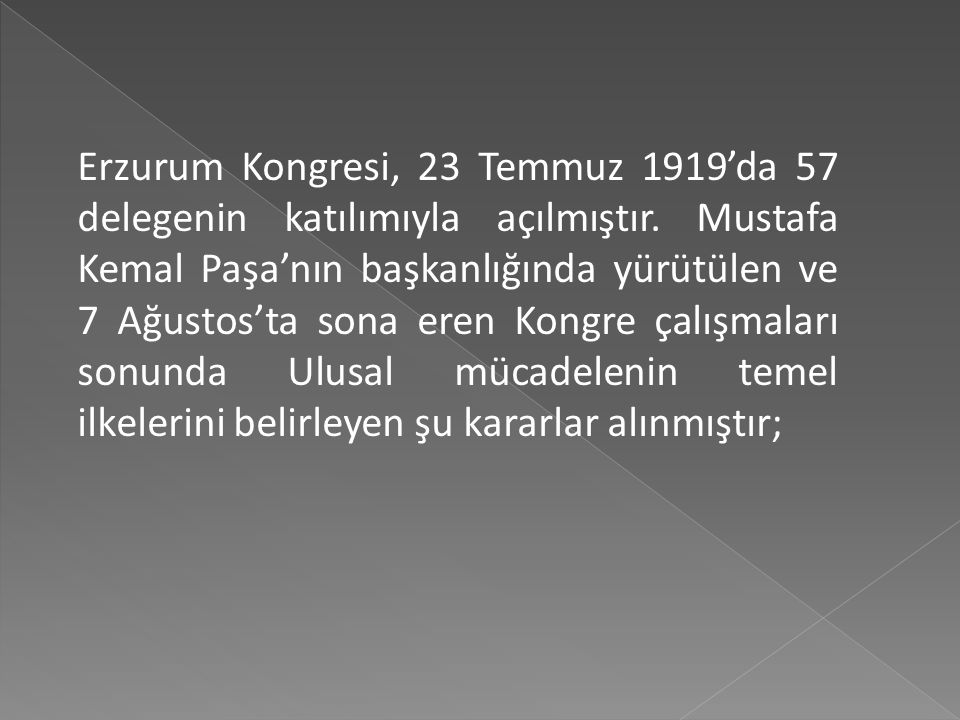Erzurum Kongresi, 23 Temmuz 1919'da 57 delegenin katılımıyla açılmıştır.