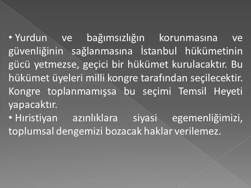 Yurdun ve bağımsızlığın korunmasına ve güvenliğinin sağlanmasına İstanbul hükümetinin gücü yetmezse, geçici bir hükümet kurulacaktır. Bu hükümet üyeleri milli kongre tarafından seçilecektir. Kongre toplanmamışsa bu seçimi Temsil Heyeti yapacaktır.