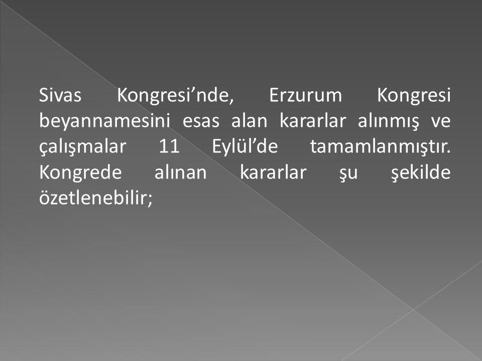 Sivas Kongresi'nde, Erzurum Kongresi beyannamesini esas alan kararlar alınmış ve çalışmalar 11 Eylül'de tamamlanmıştır.