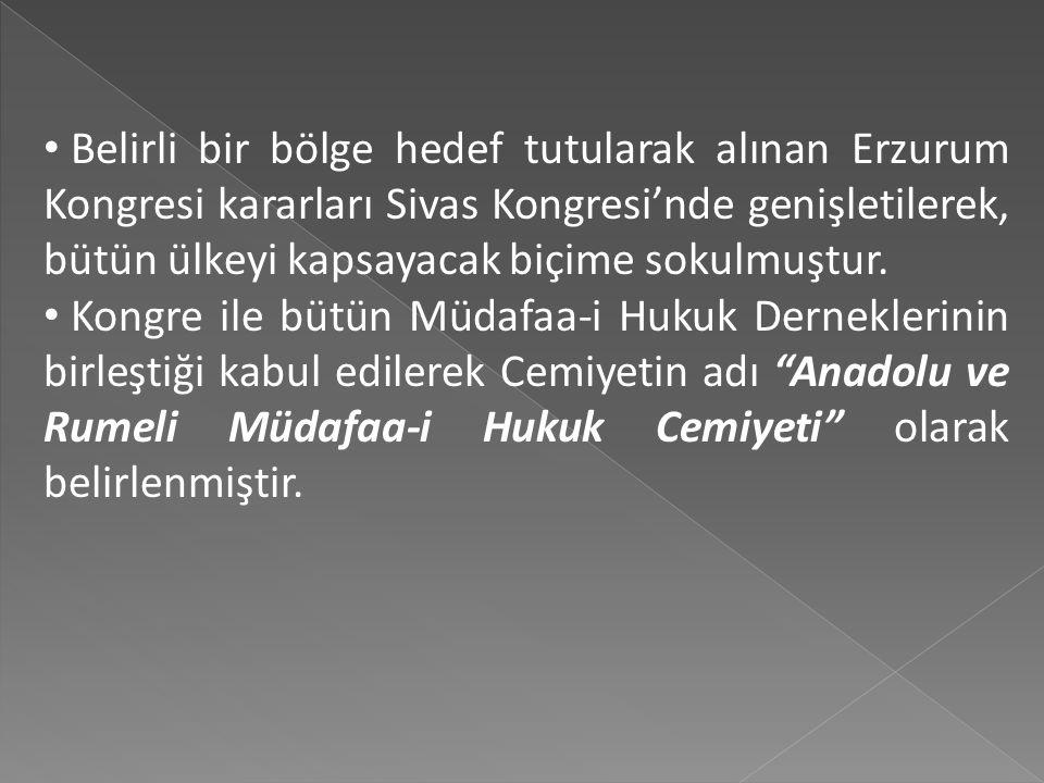 Belirli bir bölge hedef tutularak alınan Erzurum Kongresi kararları Sivas Kongresi'nde genişletilerek, bütün ülkeyi kapsayacak biçime sokulmuştur.