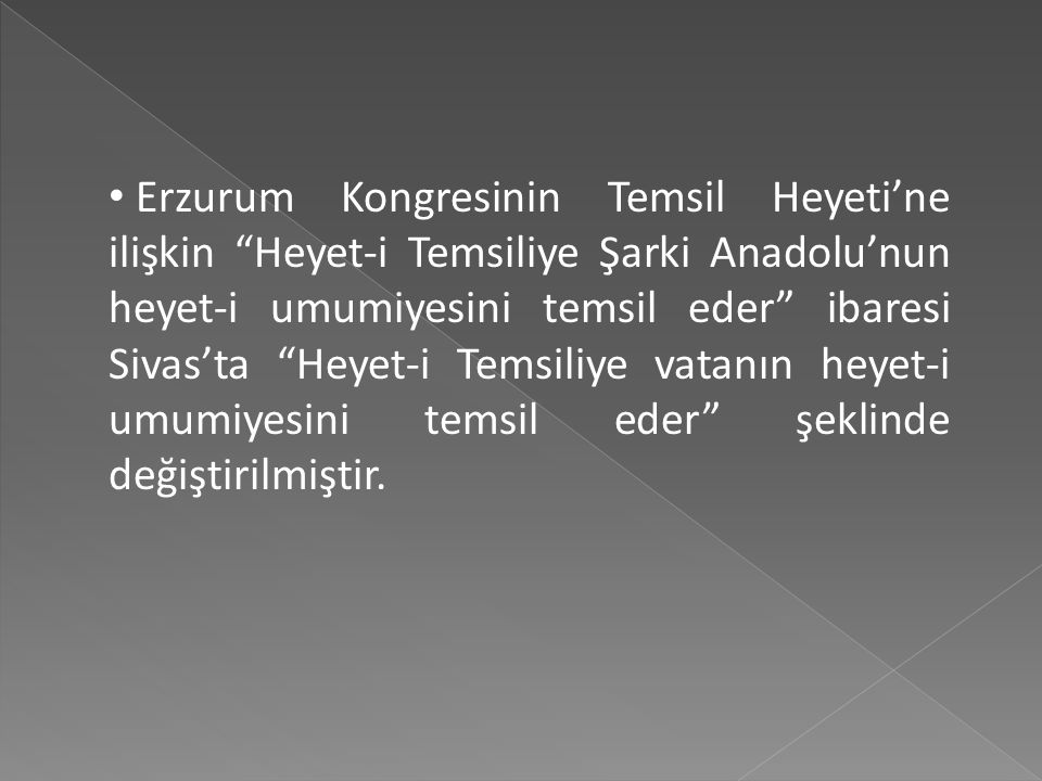 Erzurum Kongresinin Temsil Heyeti'ne ilişkin Heyet-i Temsiliye Şarki Anadolu'nun heyet-i umumiyesini temsil eder ibaresi Sivas'ta Heyet-i Temsiliye vatanın heyet-i umumiyesini temsil eder şeklinde değiştirilmiştir.