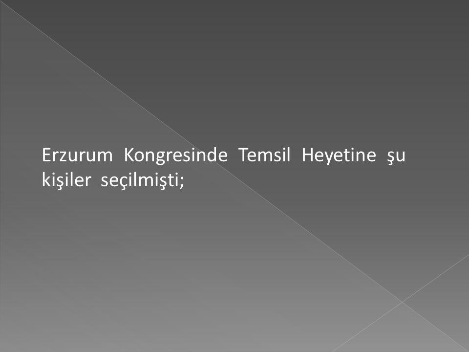 Erzurum Kongresinde Temsil Heyetine şu kişiler seçilmişti;