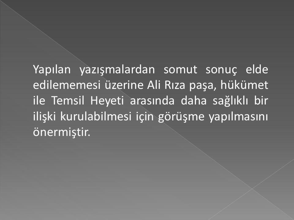 Yapılan yazışmalardan somut sonuç elde edilememesi üzerine Ali Rıza paşa, hükümet ile Temsil Heyeti arasında daha sağlıklı bir ilişki kurulabilmesi için görüşme yapılmasını önermiştir.