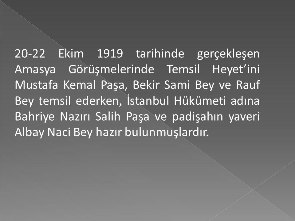 20-22 Ekim 1919 tarihinde gerçekleşen Amasya Görüşmelerinde Temsil Heyet'ini Mustafa Kemal Paşa, Bekir Sami Bey ve Rauf Bey temsil ederken, İstanbul Hükümeti adına Bahriye Nazırı Salih Paşa ve padişahın yaveri Albay Naci Bey hazır bulunmuşlardır.
