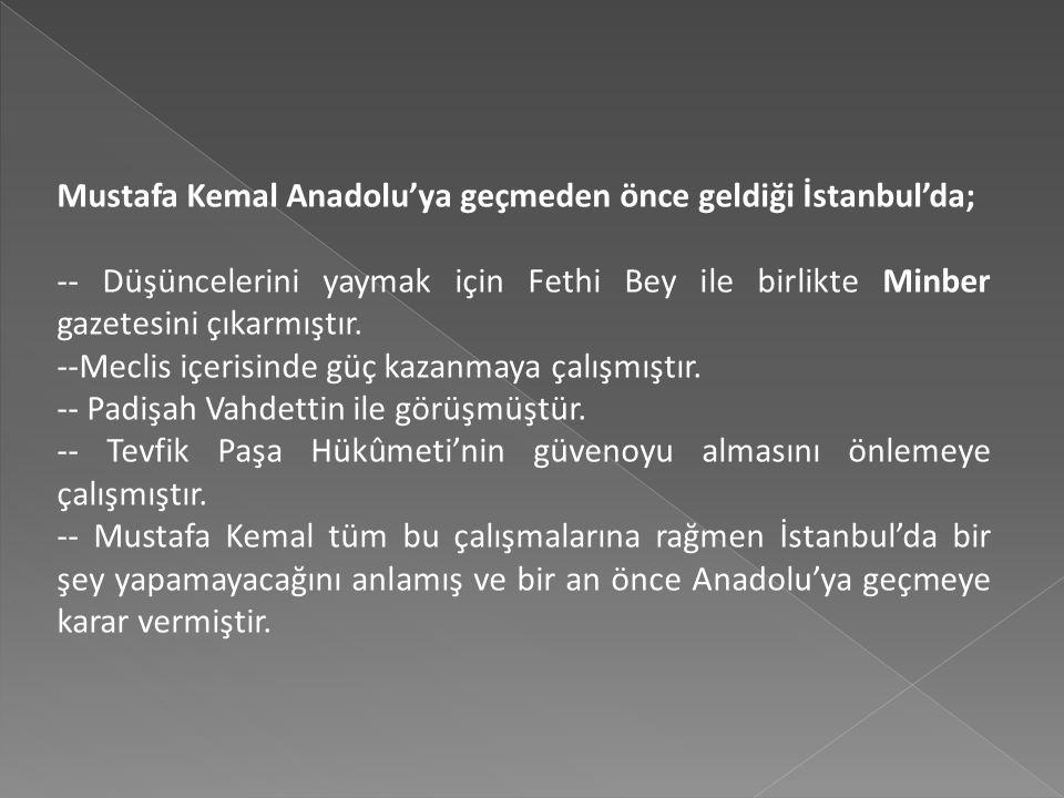 Mustafa Kemal Anadolu'ya geçmeden önce geldiği İstanbul'da;