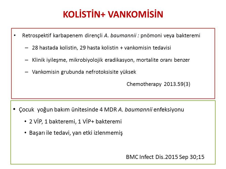 KOLİSTİN+ VANKOMİSİN Retrospektif karbapenem dirençli A. baumannii : pnömoni veya bakteremi.