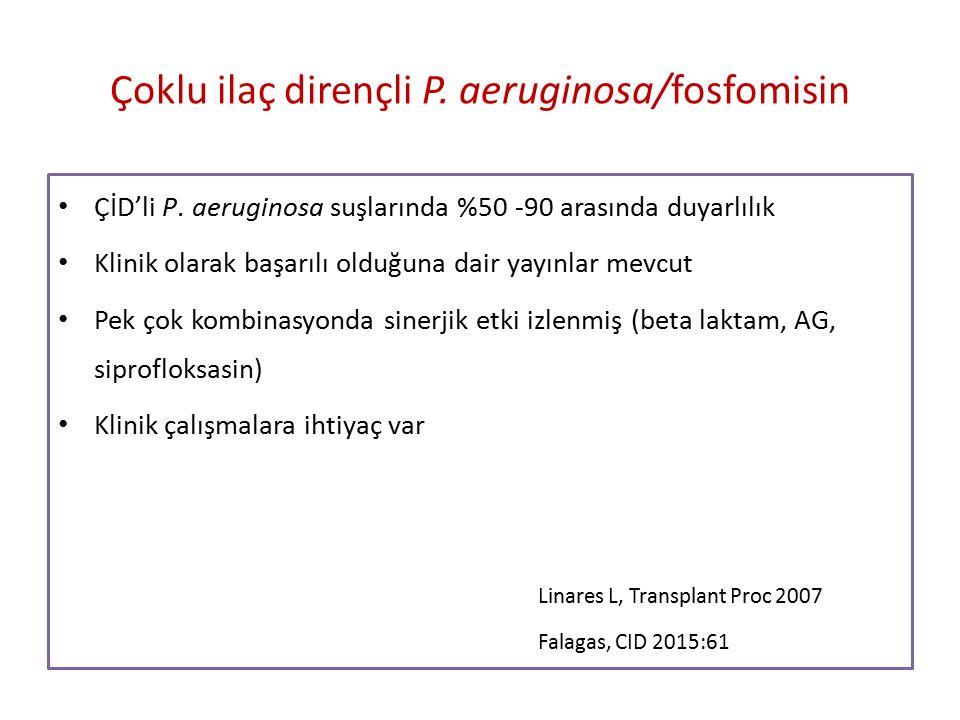 Çoklu ilaç dirençli P. aeruginosa/fosfomisin