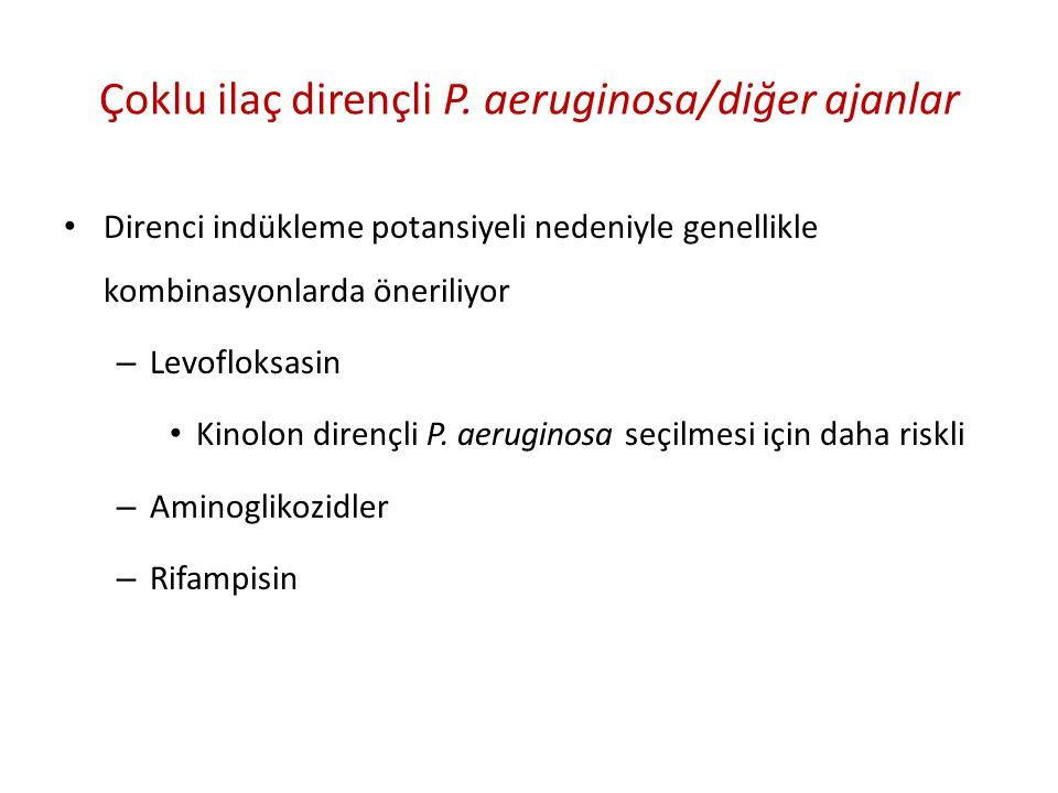 Çoklu ilaç dirençli P. aeruginosa/diğer ajanlar