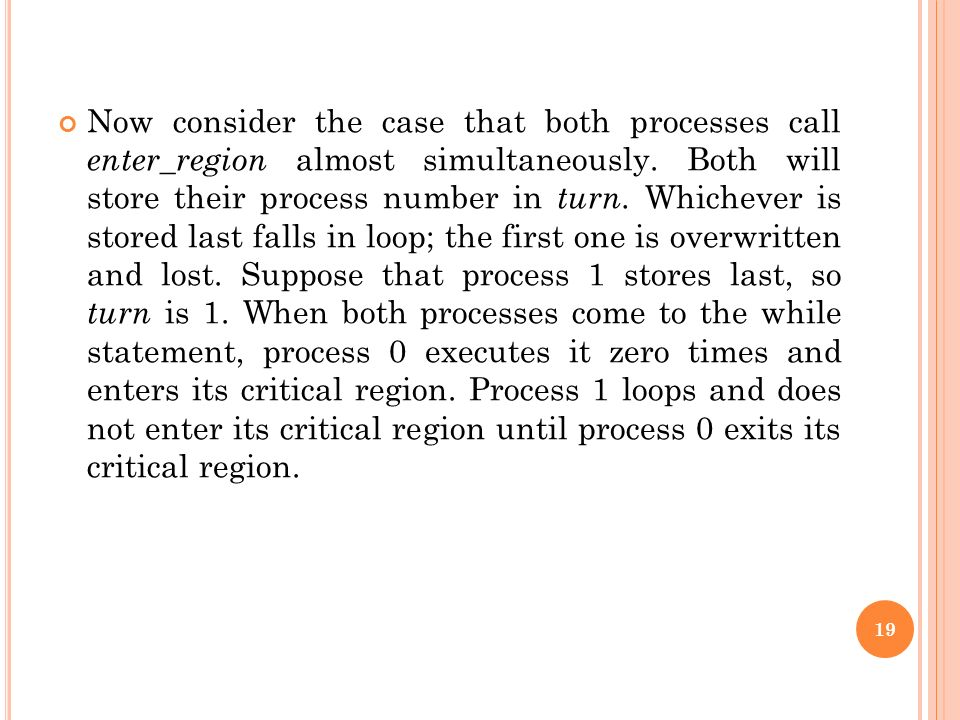 Now consider the case that both processes call enter_region almost simultaneously.