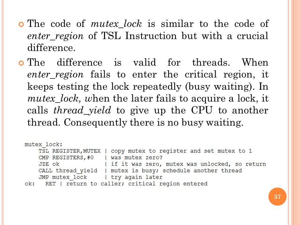 The code of mutex_lock is similar to the code of enter_region of TSL Instruction but with a crucial difference.