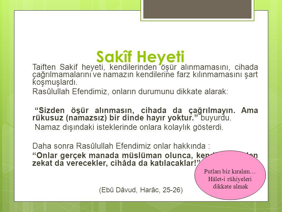 Sakîf Heyeti Rasûlullah Efendimiz, onların durumunu dikkate alarak: