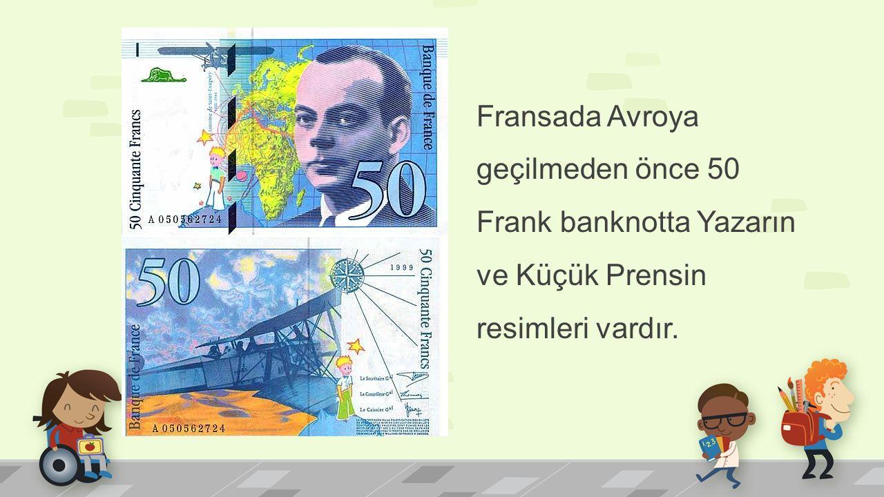 Fransada Avroya geçilmeden önce 50 Frank banknotta Yazarın ve Küçük Prensin resimleri vardır.