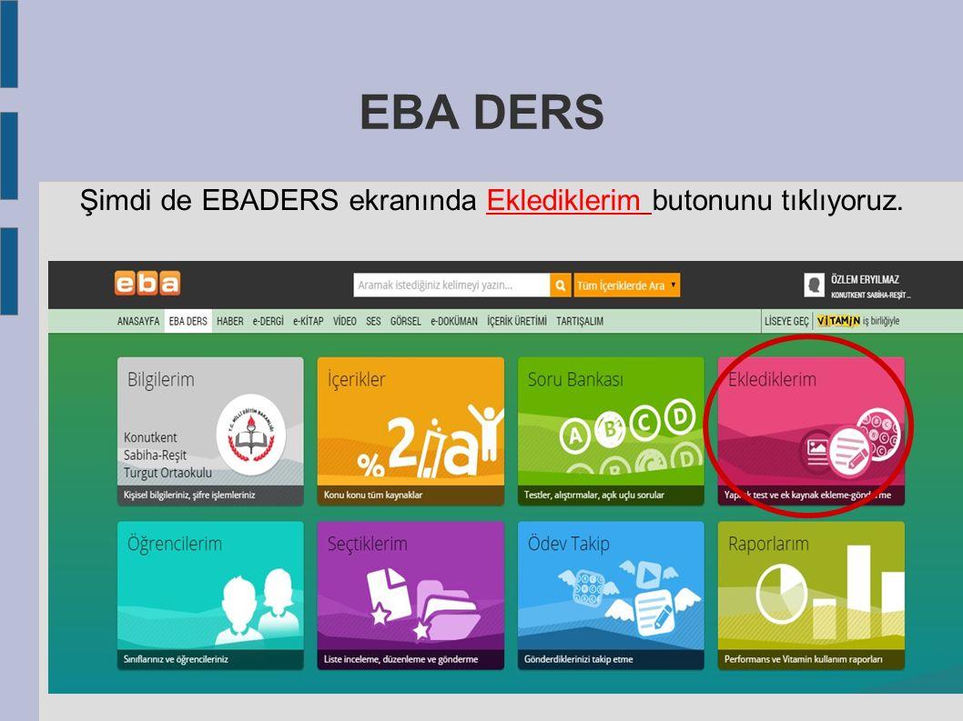 EBA DERS Şimdi de EBADERS ekranında Eklediklerim butonunu tıklıyoruz.