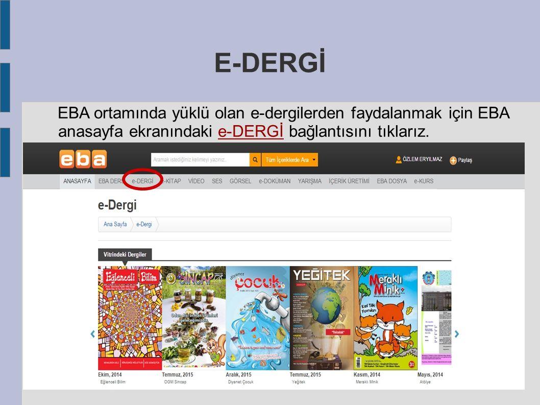 E-DERGİ EBA ortamında yüklü olan e-dergilerden faydalanmak için EBA anasayfa ekranındaki e-DERGİ bağlantısını tıklarız.