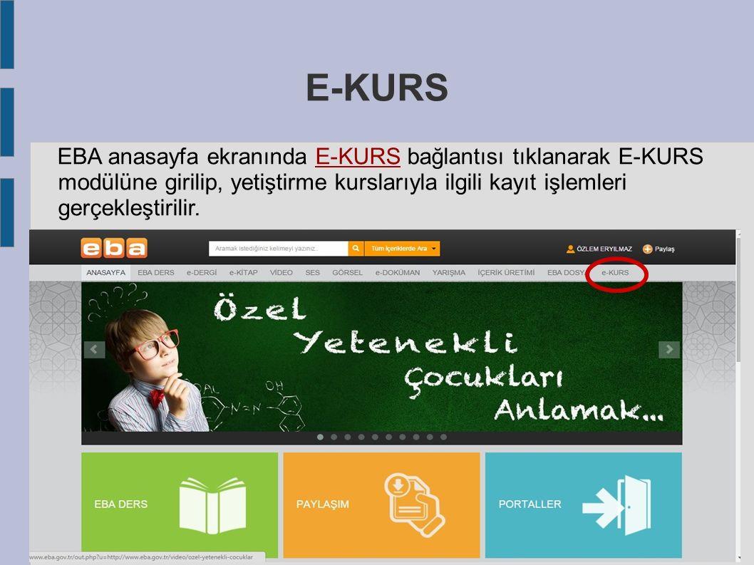 E-KURS EBA anasayfa ekranında E-KURS bağlantısı tıklanarak E-KURS modülüne girilip, yetiştirme kurslarıyla ilgili kayıt işlemleri gerçekleştirilir.