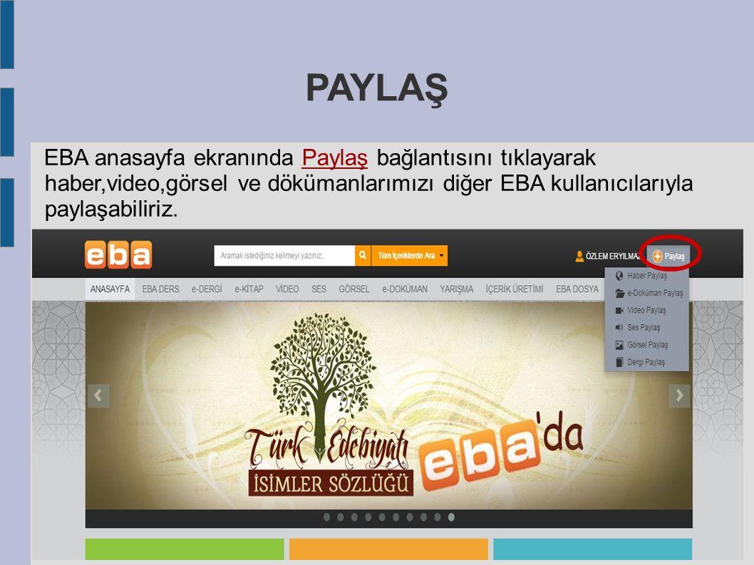 PAYLAŞ EBA anasayfa ekranında Paylaş bağlantısını tıklayarak haber,video,görsel ve dökümanlarımızı diğer EBA kullanıcılarıyla paylaşabiliriz.
