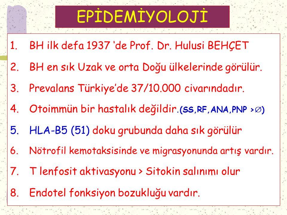 EPİDEMİYOLOJİ BH ilk defa 1937 'de Prof. Dr. Hulusi BEHÇET