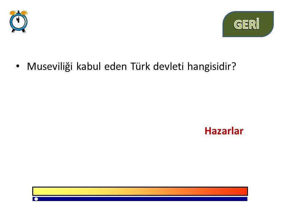 GERİ Museviliği kabul eden Türk devleti hangisidir Hazarlar