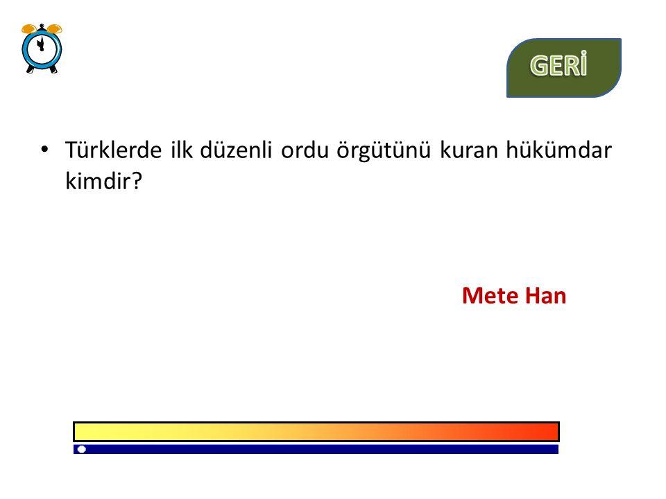 GERİ Türklerde ilk düzenli ordu örgütünü kuran hükümdar kimdir