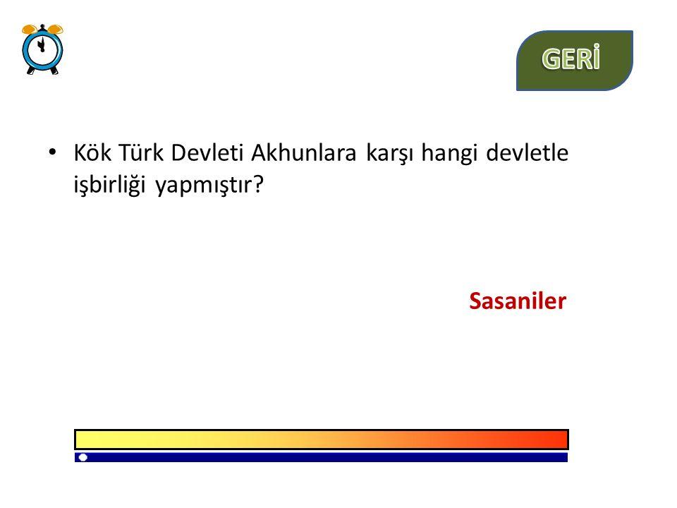 GERİ Kök Türk Devleti Akhunlara karşı hangi devletle işbirliği yapmıştır Sasaniler