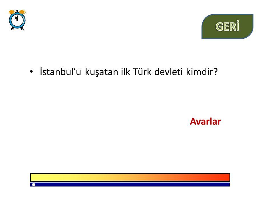 GERİ İstanbul'u kuşatan ilk Türk devleti kimdir Avarlar