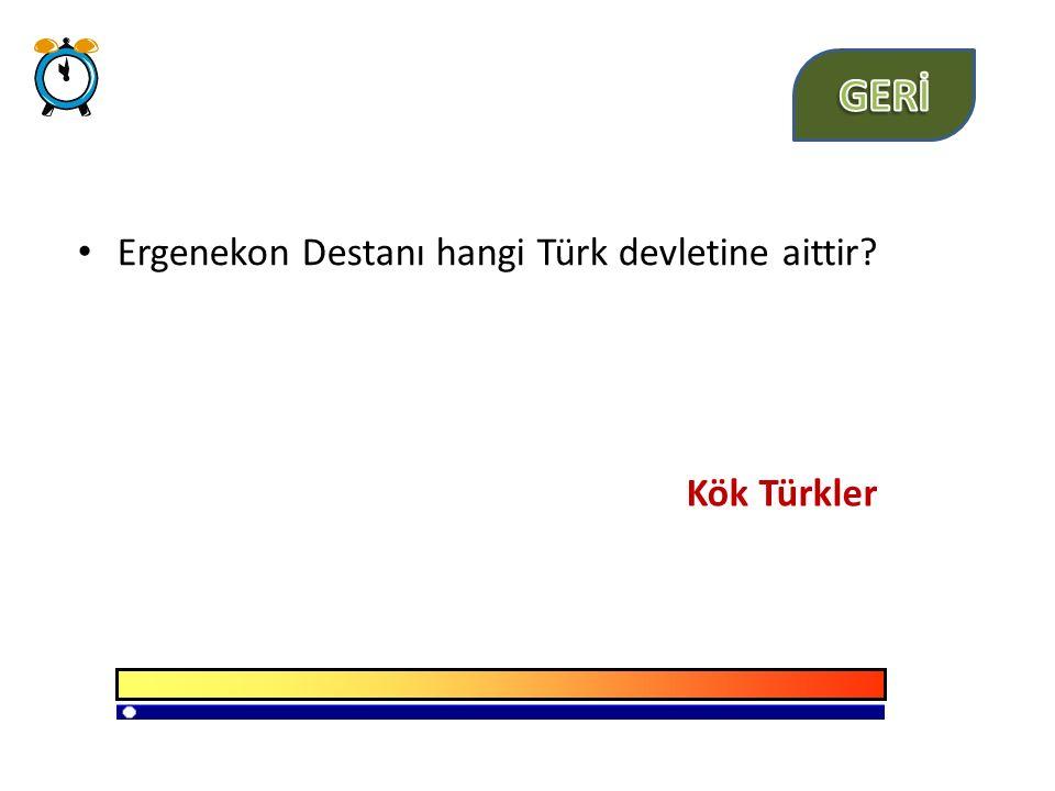 GERİ Ergenekon Destanı hangi Türk devletine aittir Kök Türkler