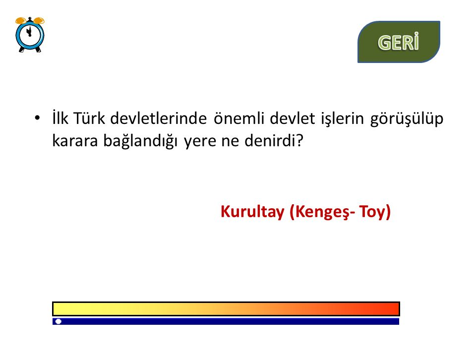 GERİ İlk Türk devletlerinde önemli devlet işlerin görüşülüp karara bağlandığı yere ne denirdi.