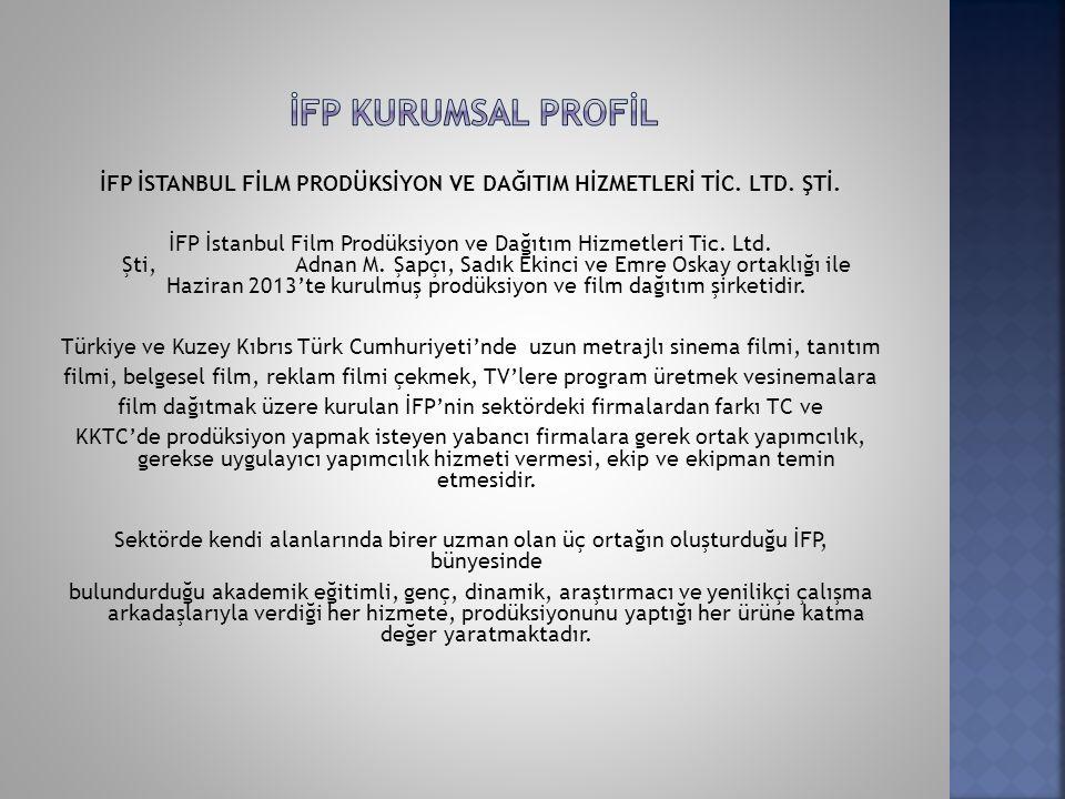 İFP KURUMSAL PROFİL İFP İSTANBUL FİLM PRODÜKSİYON VE DAĞITIM HİZMETLERİ TİC. LTD. ŞTİ.