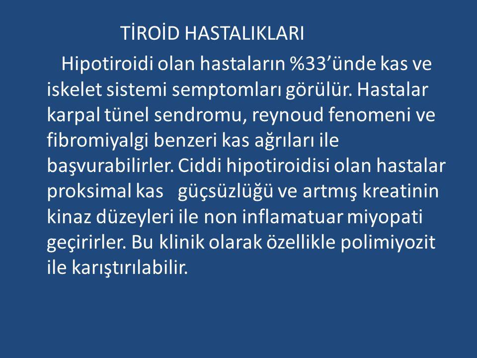 TİROİD HASTALIKLARI Hipotiroidi olan hastaların %33'ünde kas ve iskelet sistemi semptomları görülür.