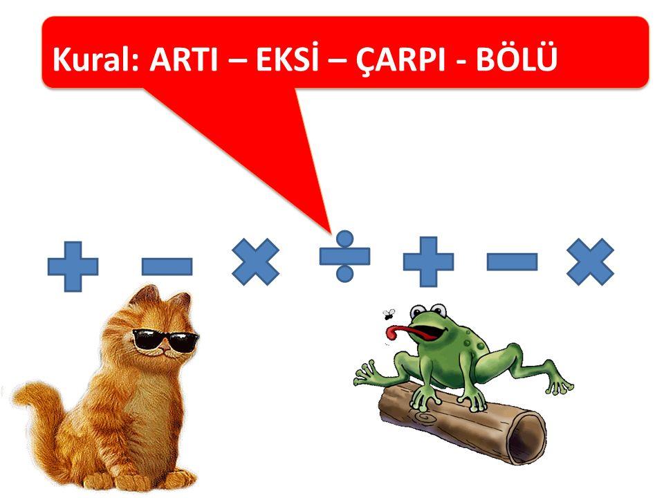 Kural: ARTI – EKSİ – ÇARPI - BÖLÜ