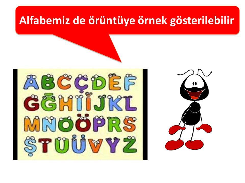 Alfabemiz de örüntüye örnek gösterilebilir