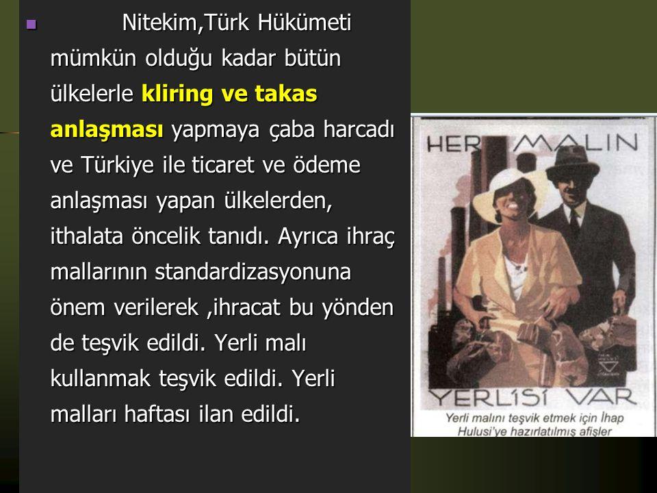Nitekim,Türk Hükümeti mümkün olduğu kadar bütün ülkelerle kliring ve takas anlaşması yapmaya çaba harcadı ve Türkiye ile ticaret ve ödeme anlaşması yapan ülkelerden, ithalata öncelik tanıdı.