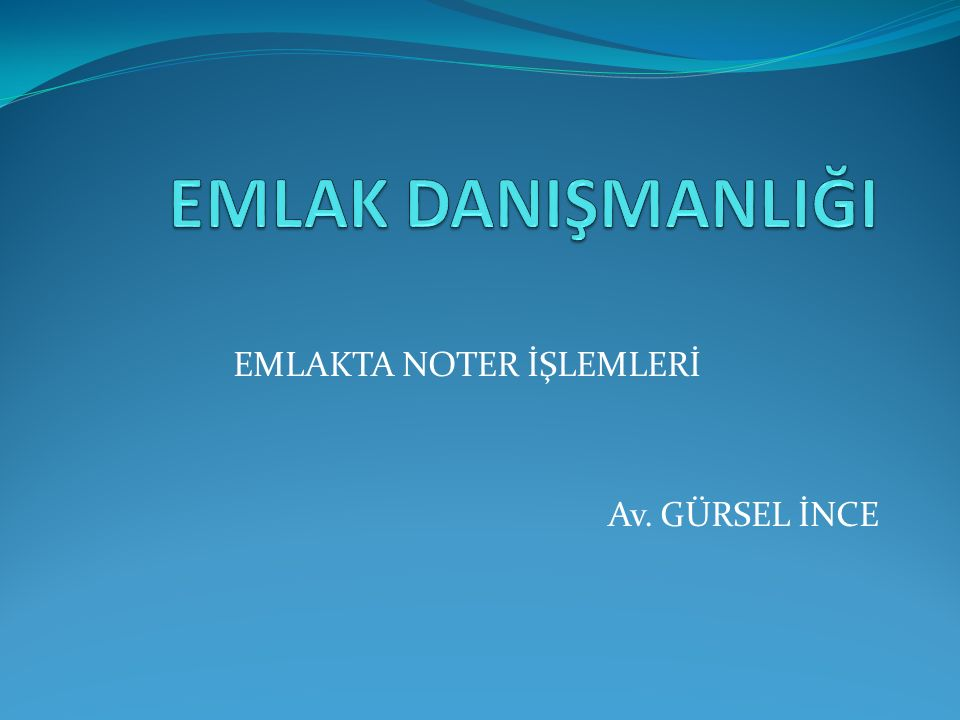 EMLAKTA NOTER İŞLEMLERİ Av. GÜRSEL İNCE