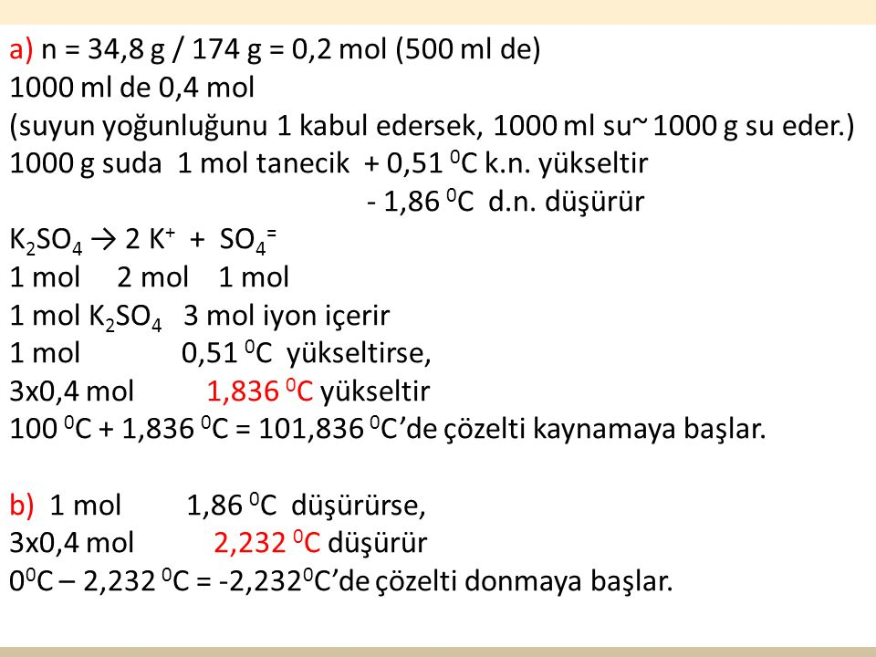 n = 34,8 g / 174 g = 0,2 mol (500 ml de) 1000 ml de 0,4 mol. (suyun yoğunluğunu 1 kabul edersek, 1000 ml su~ 1000 g su eder.)
