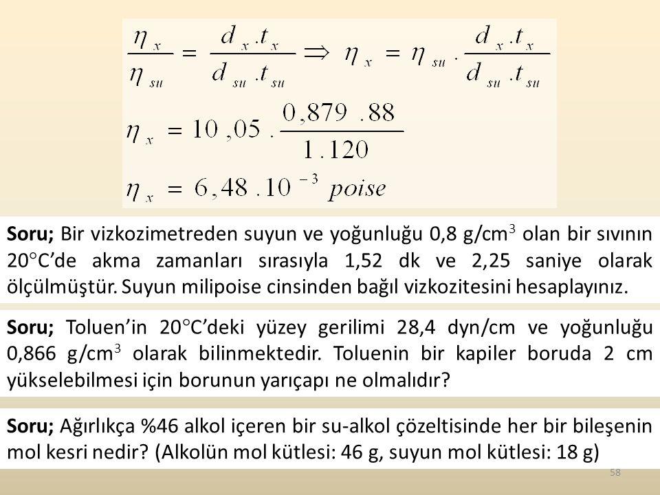 Soru; Bir vizkozimetreden suyun ve yoğunluğu 0,8 g/cm3 olan bir sıvının 20C'de akma zamanları sırasıyla 1,52 dk ve 2,25 saniye olarak ölçülmüştür. Suyun milipoise cinsinden bağıl vizkozitesini hesaplayınız.